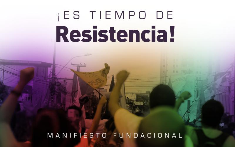 ¡ES TIEMPO DE RESISTENCIA! Es necesario transformar la vida para cantarla enseguida Manifiesto fundacional de Resistencia, Corriente interna del PSOL