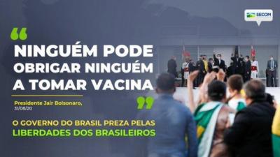 """Anúncio do governo, com a frase do presidente, entre aspas: Ninguém pode obrigar ninguém a tomar vacina"""""""
